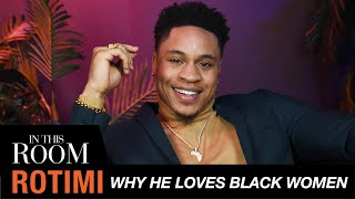Rotimi On Why He Loves Black Women | In This Room