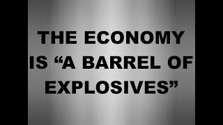 "Economy Is ""A Barrel Of Explosives"" 
