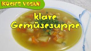 klare Gemüsesuppe - Gemüseeintopf - Gemüsebrühe selber machen - vegane Rezepte von Koch's vegan