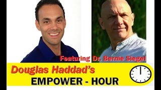 Douglas Haddad's Empower-Hour (with Dr. Bernie Siegel)