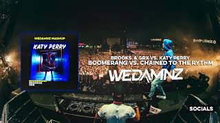 Brooks & GRX vs. Katy Perry - Boomerang vs. Chained To The Rythm (WeDamnz Mashup)