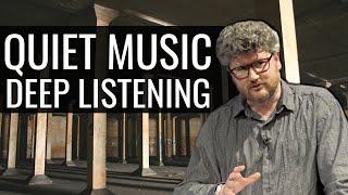 Deep Listening: Quiet Music and Quieter Audiences