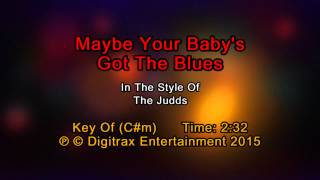 Judds, The - Maybe Your Baby's Got The Blues (Backing Track)