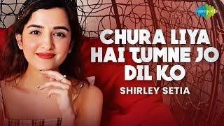 Chura Liya Hai Tumne Jo Dil Ko   Shirley Setia   Cover Song