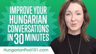 Learn Hungarian In 30 Minutes - Improve Your Hungarian Conversation Skills