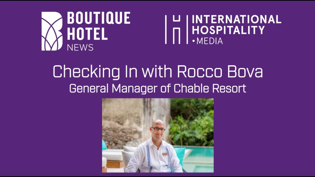 BHN Podcast: Checking in with Rocco Bova, general manager at Chablé Resort