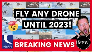 BREAKING NEWS - Fly ANY Drone until 2023!! | Mr MPW