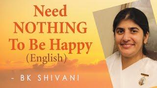 Need NOTHING To Be Happy: Ep 6b: BK Shivani (English)