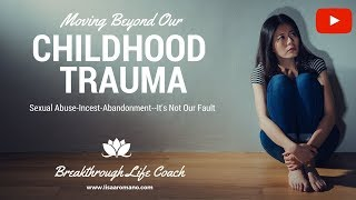 Childhood Trauma-Abandonment, Sexual Abuse, and Blame--Narcissistic Abuse