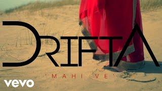 Drifta - Mahi Ve (Sajana)