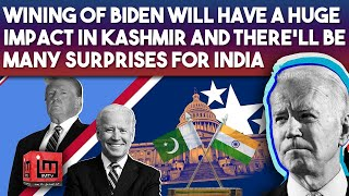 Wining of Biden will have a huge impact in Kashmir and There'll be many Surprises for India | IM Tv