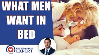 What Men Want In Bed | 4 Ways To Drive Him WILD!