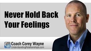 Never Hold Back Your Feelings