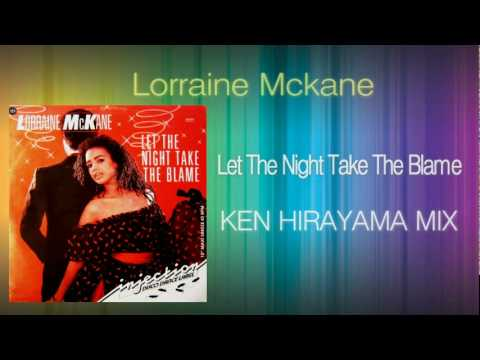 Lorraine Mckane - Let The Night Take The Blame (KEN HIRAYAMA MIX)