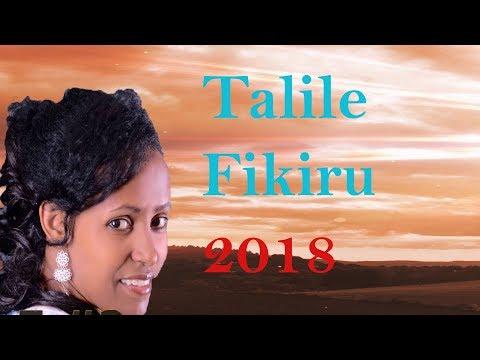 Talile Fikiru Best full Album mezmur Collection 2018