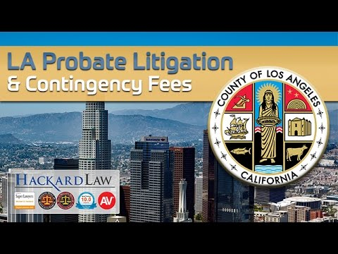 LA Trust & Probate Litigation | Contingency Fee Considerations