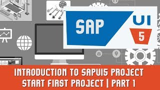 SAPUI5 Tutorials | Introduction to SAPUI5 project | Start First Project | PART 1