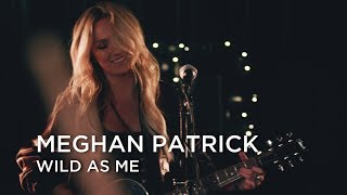 Meghan Patrick | Wild As Me | First Play Live