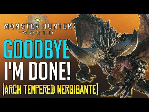 "Monster Hunter World - ""I'm Quitting This Game Again, I'm Done!"" - (Arch Tempered Nergigante) #MHW"