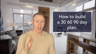 How to build a 30 60 90 day plan