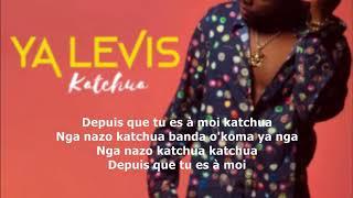 YA LEVIS   Katchua LYRICS OFFICIEL