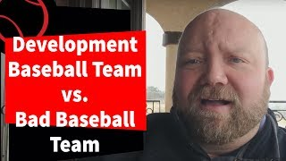 Bad Travel Baseball Teams vs Development Teams: How to Know Difference
