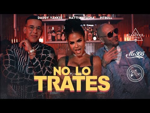 Pitbull X Daddy Yankee X Natti Natasha No Lo Trates Official Video