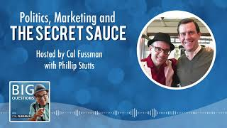 Phillip Stutts on Big Questions with Cal Fussman | Politics, Marketing & The Secret Sauce