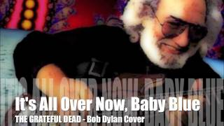 Grateful Dead ☮ It's All Over Now, Baby Blue