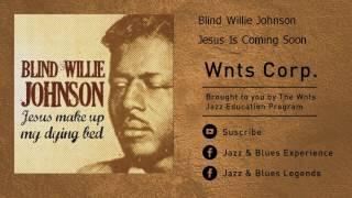 Blind Willie Johnson - Jesus Is Coming Soon
