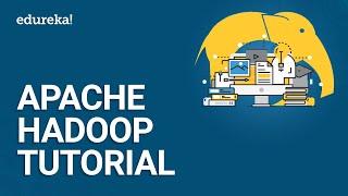 Apache Hadoop Tutorial | Hadoop Tutorial For Beginners | Big Data Hadoop | Hadoop Training | Edureka