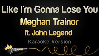 Meghan Trainor Ft. John Legend   Like I'm Gonna Lose You (Karaoke Version)