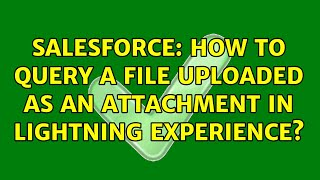 Salesforce: How to query a file uploaded as an attachment in lightning experience? (2 Solutions!!)