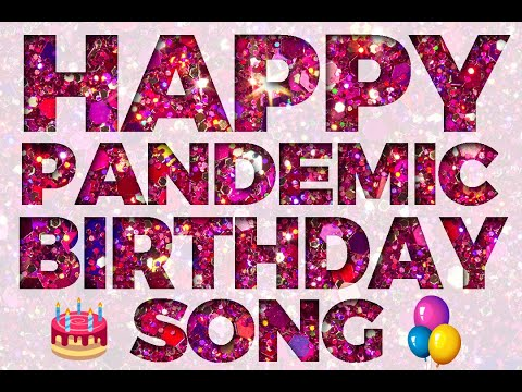 Happy Pandemic Birthday Song