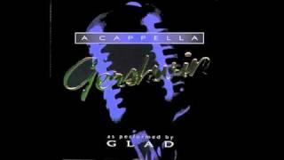 GLAD ACAPPELLA - I GOT RHYTHM