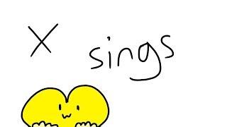 X sings [BFB]