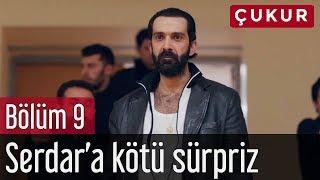 Çukur 9. Bölüm - Serdar'a Kötü Sürpriz