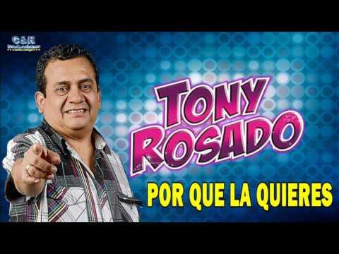 TONY ROSADO - POR QUE LA QUIERES