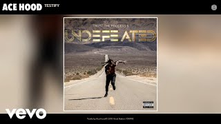 Ace Hood - Testify (Audio)
