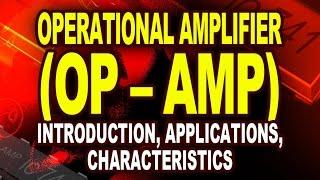 Operational Amplifier (OP AMP) Basics:  Introduction, Characteristics, Applications