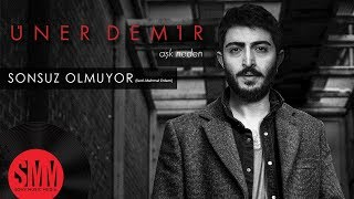 Üner Demir  - Sonsuz Olmuyor feat. Mehmet Erdem
