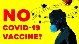 What If A COVID-19 Vaccine Is Never Developed?