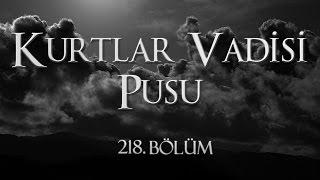 Kurtlar Vadisi Pusu 218. Bölüm