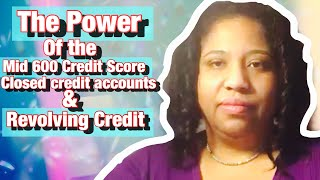 The Power of the Mid 600 Credit Score, Closed credit accounts & Revolving Credit