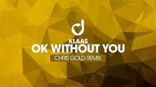 Klaas – Ok Without You (Chris Gold Remix)