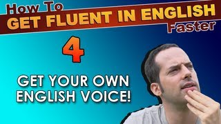 4 - Do YOU have YOUR OWN English Voice? - How To Speak Fluent English Confidently - English Tips