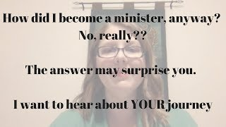 How DID I become a minister, anyway?