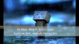 So blue  - Binz; Am1r cover - Lyric, vietsub HD
