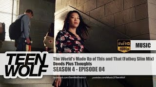 Deeds Plus Thoughts - The World's Made Up of This and That (Fatboy Slim Mix) | Teen Wolf 4x04 Music
