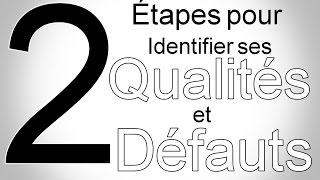 2 Étapes pour identifier ses qualités et ses défauts